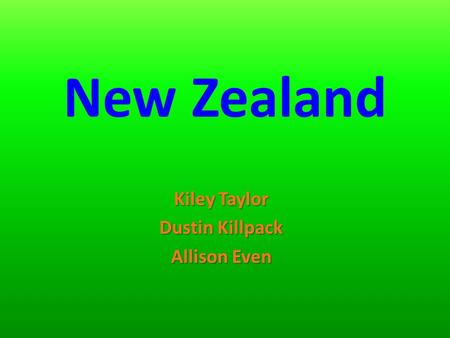 New Zealand Kiley Taylor Dustin Killpack Allison Even.