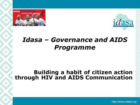 Idasa – Governance and AIDS Programme Building a habit of citizen action through HIV and AIDS Communication.