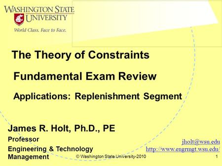 © Washington State University-20101 Fundamental Exam Review Applications: Replenishment Segment The Theory of Constraints