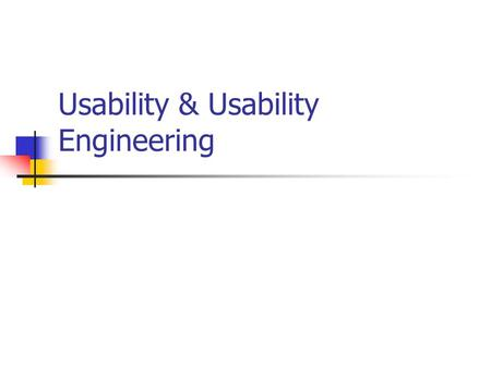 Usability & Usability Engineering. Usability What is usability Easy to use? User Friendly?