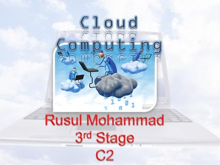 What is Cloud Computing? o Cloud computing:- is a style of computing in which dynamically scalable and often virtualized resources are provided as a service.