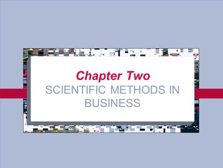 Chapter Two SCIENTIFIC METHODS IN BUSINESS