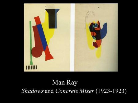 Man Ray Shadows and Concrete Mixer (1923-1923). Man Ray Joseph Stella and Marcel Duchamp (1920)