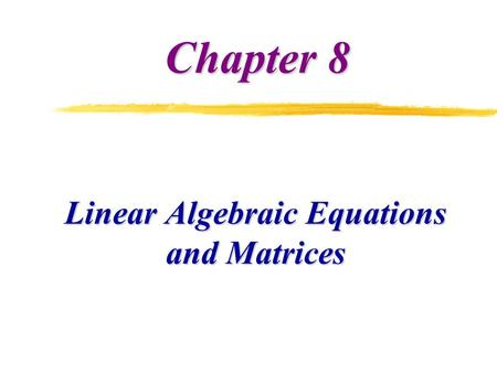 Chapter 8 Linear Algebraic Equations and Matrices.