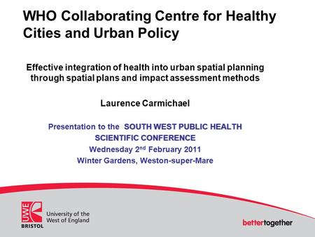 WHO Collaborating Centre for Healthy Cities and Urban Policy Effective integration of health into urban spatial planning through spatial plans and impact.