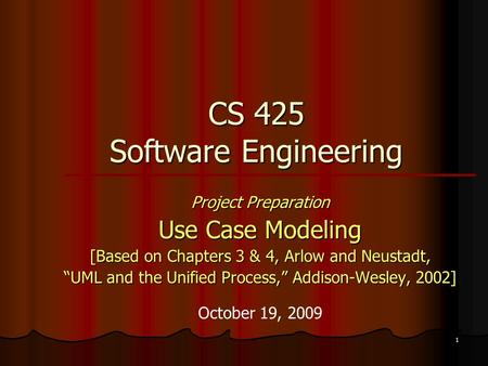 "1 CS 425 Software Engineering Project Preparation Use Case Modeling [Based on Chapters 3 & 4, Arlow and Neustadt, ""UML and the Unified Process,"" Addison-Wesley,"