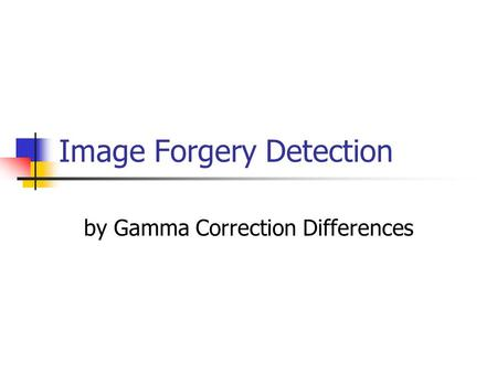 Image Forgery Detection by Gamma Correction Differences.
