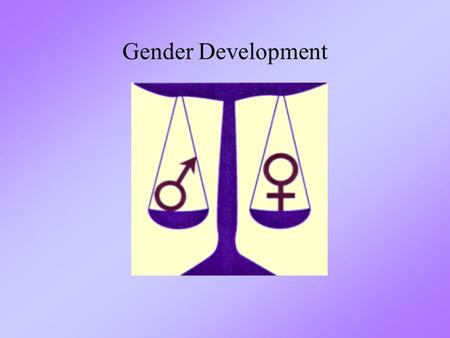 Gender Development. Paper Assignment Gender Dev. Gender Identity –3 rd birthday –sense of being boy or girl –Categorize others –Superficial changes with.