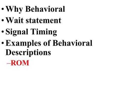 Why Behavioral Wait statement Signal Timing Examples of Behavioral Descriptions –ROM.