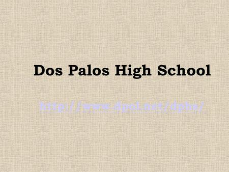 Dos Palos High School  1.Introduction to Dos Palos High School 2. How Technology is applied in Dos Palos High School 3. Results.