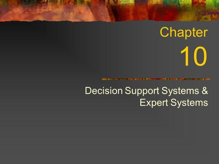 Decision Support Systems & Expert Systems Chapter 10.