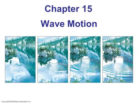 Copyright © 2009 Pearson Education, Inc. Chapter 15 Wave Motion.