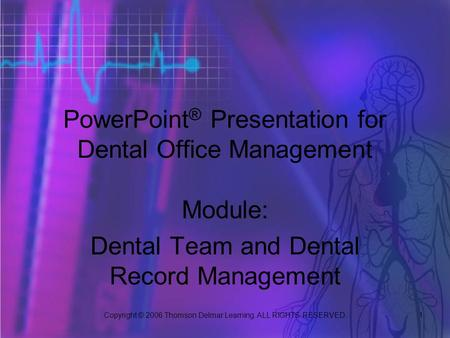Copyright © 2006 Thomson Delmar Learning. ALL RIGHTS RESERVED. 1 <strong>PowerPoint</strong> ® Presentation for Dental Office Management Module: Dental Team and Dental.