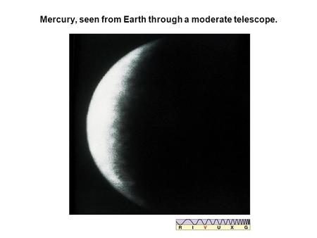 Mercury, seen from Earth through a moderate telescope.