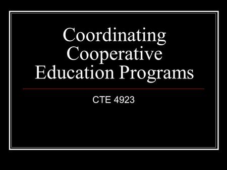 Coordinating Cooperative Education Programs CTE 4923.