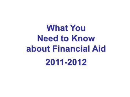 What You Need to Know about Financial Aid 2011-2012.