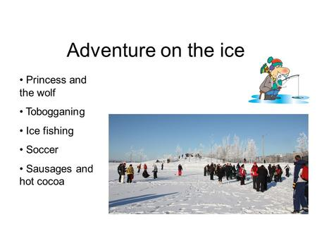 Adventure on the ice Princess and the wolf Tobogganing Ice fishing
