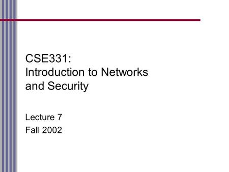 CSE331: Introduction to Networks and Security Lecture 7 Fall 2002.