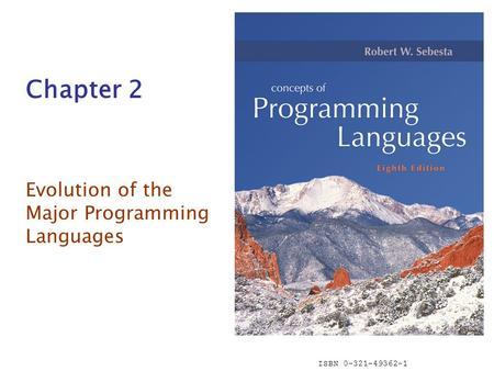 ISBN 0-321-49362-1 Chapter 2 Evolution of the Major Programming <strong>Languages</strong>.