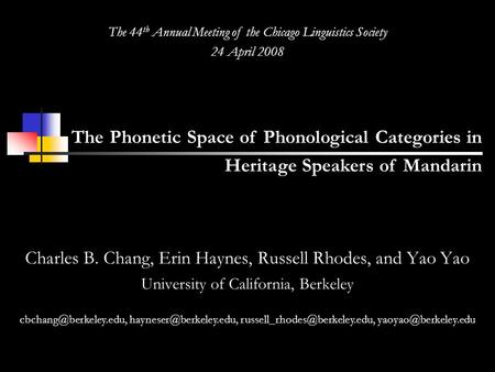 The Phonetic Space of Phonological Categories in Heritage Speakers of Mandarin The 44 th Annual Meeting of the Chicago Linguistics Society 24 April 2008.