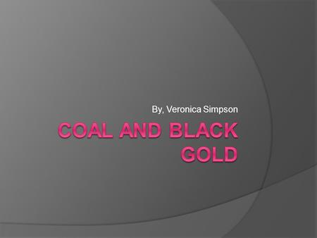 By, Veronica Simpson. What are they used for? CoalBlack gold  Coal is used to make electricity. 90 percent of America use coal for electricity.  Paper,