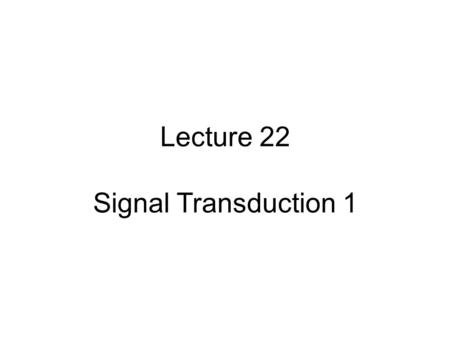 Lecture 22 Signal Transduction 1. Important Concepts in Signal Transduction Primary messengers Membrane receptors Second messengers Amplification Signal.