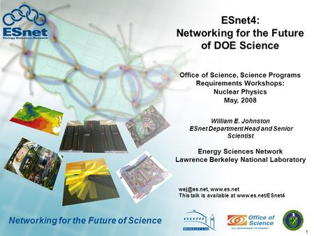 1 Networking for the Future <strong>of</strong> Science ESnet4: Networking for the Future <strong>of</strong> DOE Science William E. Johnston ESnet Department Head and Senior Scientist.