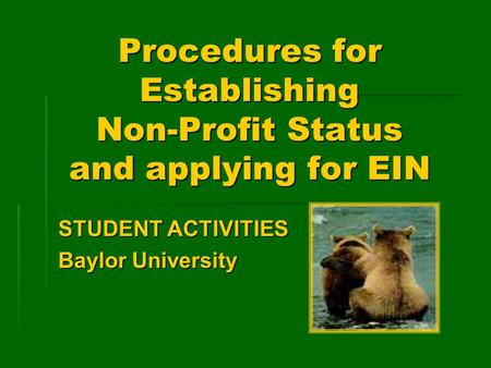 Procedures for Establishing Non-Profit Status and applying for EIN STUDENT ACTIVITIES Baylor University.