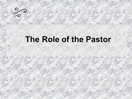 1 The Role of the Pastor 2 The role of the pastor is not personally to do all of the needed ministry of the church (like a shepherd), but to ensure that.