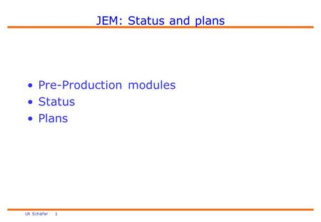 Uli Schäfer 1 JEM: Status and plans Pre-Production modules Status Plans.