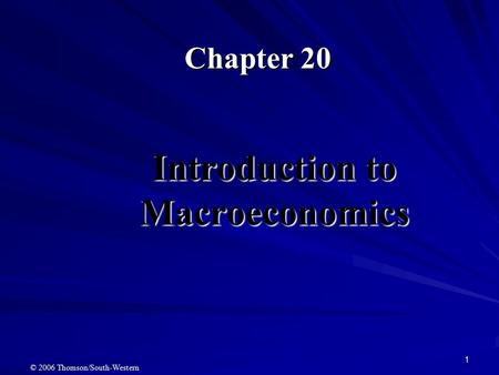 1 Introduction to Macroeconomics Chapter 20 © 2006 Thomson/South-Western.