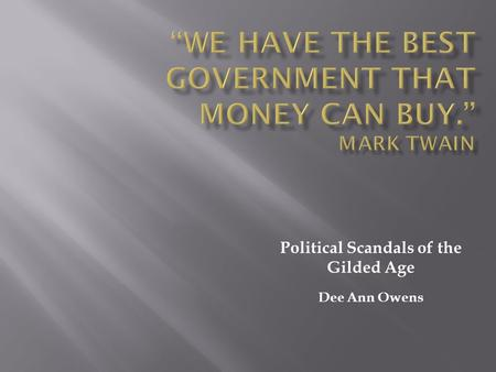 Political Scandals of the Gilded Age Dee Ann Owens.
