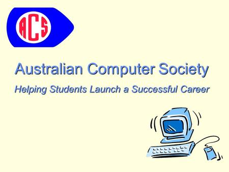 Australian Computer Society Helping Students Launch a Successful Career.