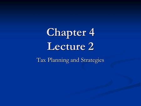 Chapter 4 Lecture 2 Tax Planning and Strategies. Calculating Your Taxes Who has to file an income tax return. Who has to file an income tax return. Choosing.