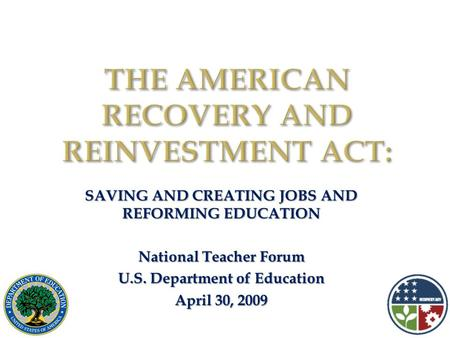 SAVING AND CREATING JOBS AND REFORMING EDUCATION National Teacher Forum U.S. Department of Education April 30, 2009.