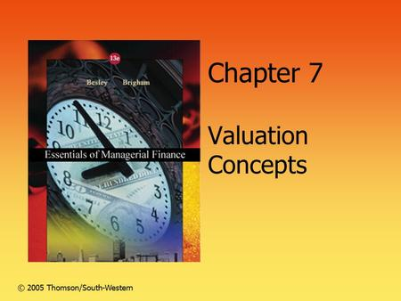 Chapter 7 Valuation Concepts © 2005 Thomson/South-Western.