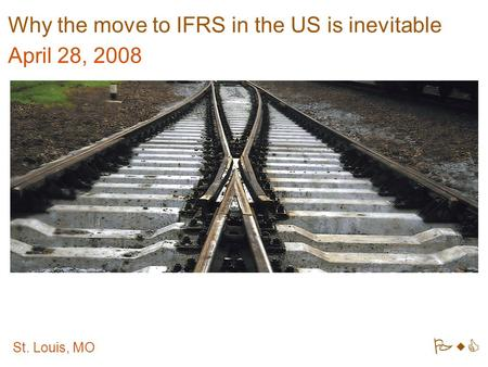 Why the move to IFRS in the US is inevitable April 28, 2008