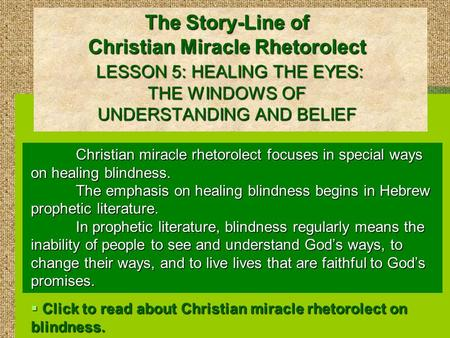 The Story-Line of Christian Miracle Rhetorolect LESSON 5: HEALING THE EYES: THE WINDOWS OF UNDERSTANDING AND BELIEF Christian miracle rhetorolect focuses.