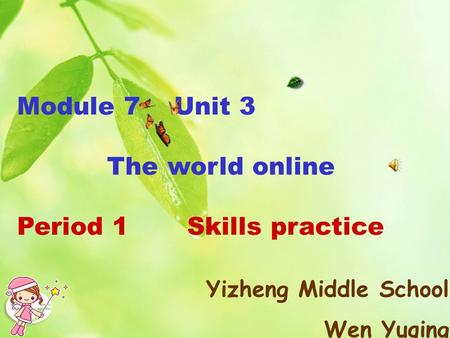 Yizheng Middle School Wen Yuqing Module 7 Unit 3 The world online Period 1 Skills practice.