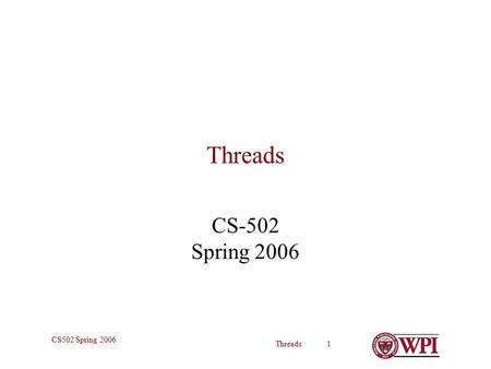 Threads 1 CS502 Spring 2006 Threads CS-502 Spring 2006.