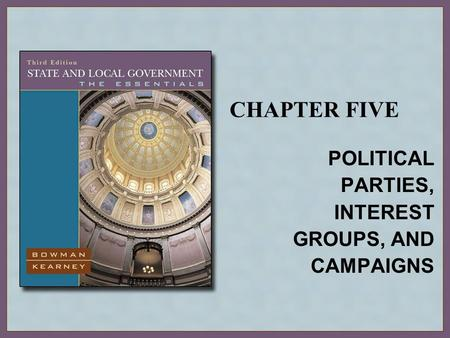 CHAPTER FIVE POLITICAL PARTIES, INTEREST GROUPS, AND CAMPAIGNS.