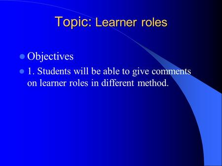 Topic: Learner roles Objectives