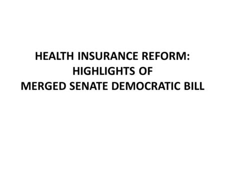 HEALTH INSURANCE REFORM: HIGHLIGHTS OF MERGED SENATE DEMOCRATIC BILL.