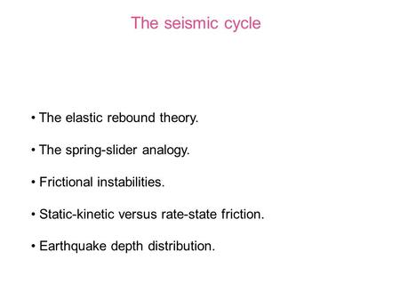 The seismic cycle The elastic rebound theory.