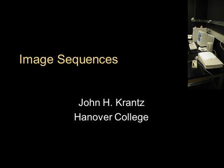 Image Sequences John H. Krantz Hanover College. Outline Slideshows Why Presenting Using Redirects Video (if interested) Background Delivering in a Webpage.