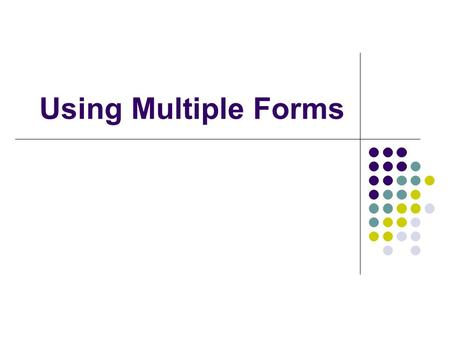 Using Multiple Forms. Creating a New Form ProjectAdd Windows Form.