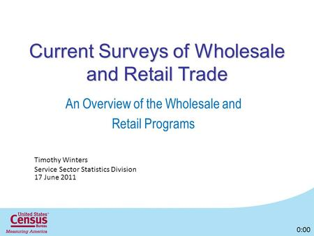 Current Surveys of Wholesale and Retail Trade An Overview of the Wholesale and Retail Programs Timothy Winters Service Sector Statistics Division 17 June.