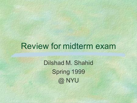Review for midterm exam Dilshad M. Shahid Spring NYU.