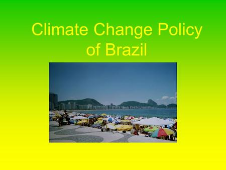 Climate Change Policy of Brazil. Introduction Brazil has: –6% of world's surface –27% of world's population –1.3% growth rate –5.5 million square kilometers.