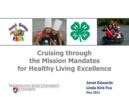Cruising through the Mission Mandates for Healthy Living Excellence Janet Edwards Linda Kirk Fox May 2011.